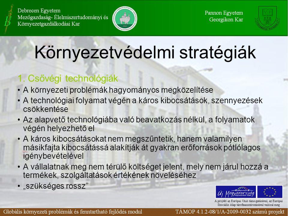 Környezetvédelmi stratégiák 1. Csővégi technológiák A környezeti problémák hagyományos megközelítése A technológiai folyamat végén a káros kibocsátáso