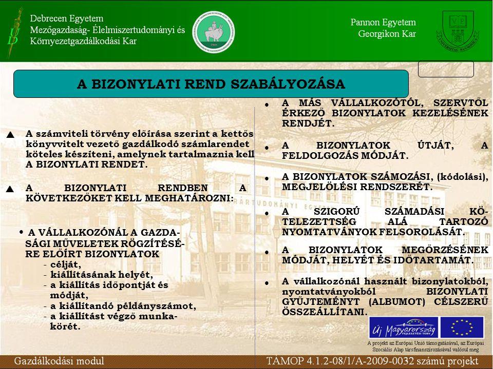 A BIZONYLATI REND SZABÁLYOZÁSA  A számviteli törvény előírása szerint a kettős könyvvitelt vezető gazdálkodó számlarendet köteles készíteni, amelynek