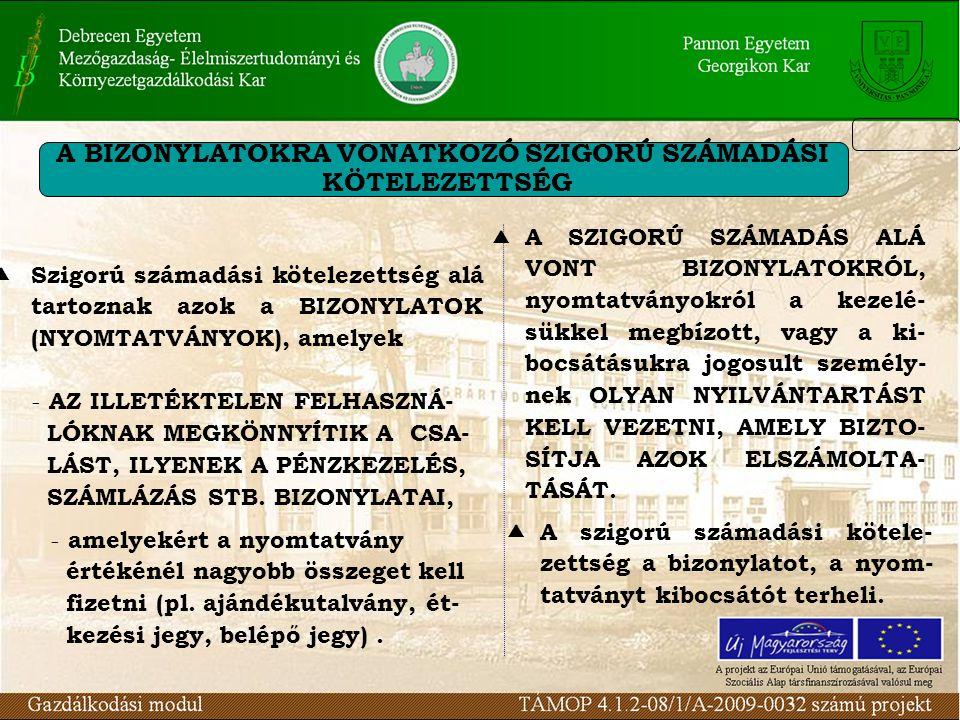 A BIZONYLATOKRA VONATKOZÓ SZIGORÚ SZÁMADÁSI KÖTELEZETTSÉG  Szigorú számadási kötelezettség alá tartoznak azok a BIZONYLATOK (NYOMTATVÁNYOK), amelyek
