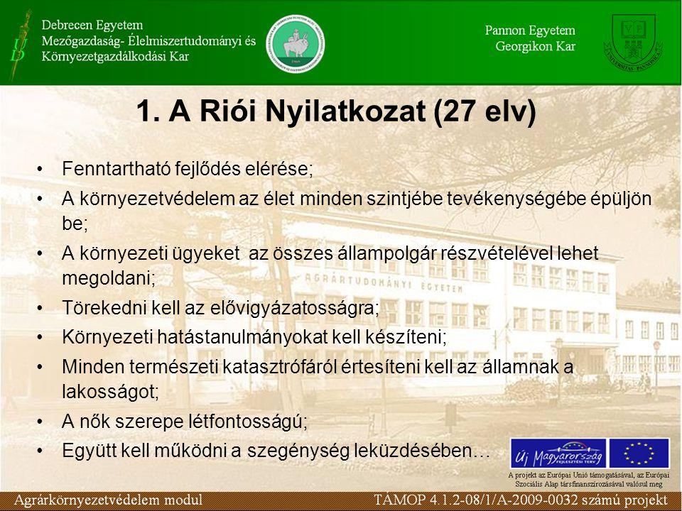 1. A Riói Nyilatkozat (27 elv) Fenntartható fejlődés elérése; A környezetvédelem az élet minden szintjébe tevékenységébe épüljön be; A környezeti ügye