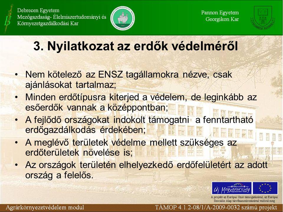 3. Nyilatkozat az erdők védelméről Nem kötelező az ENSZ tagállamokra nézve, csak ajánlásokat tartalmaz; Minden erdőtípusra kiterjed a védelem, de legi