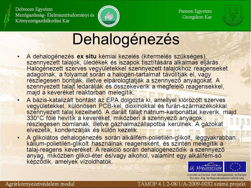 A dehalogénezés ex situ kémiai kezelés (kitermelés szükséges), szennyezett talajok, üledékek és iszapok tisztítására alkalmas eljárás.