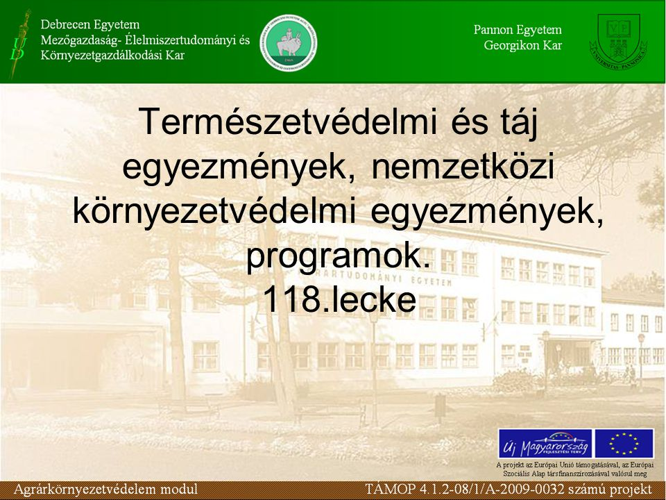 ELŐADÁS Felhasznált forrásai Szakirodalom: Konkolyné Gyúró Éva: Környezettervezés, Mezőgazda Kiadó Bp.(2003) Egyéb források: http://www.foek.hu/zsibongo/egyezm/egyezm.ht m www.kvvm.hu