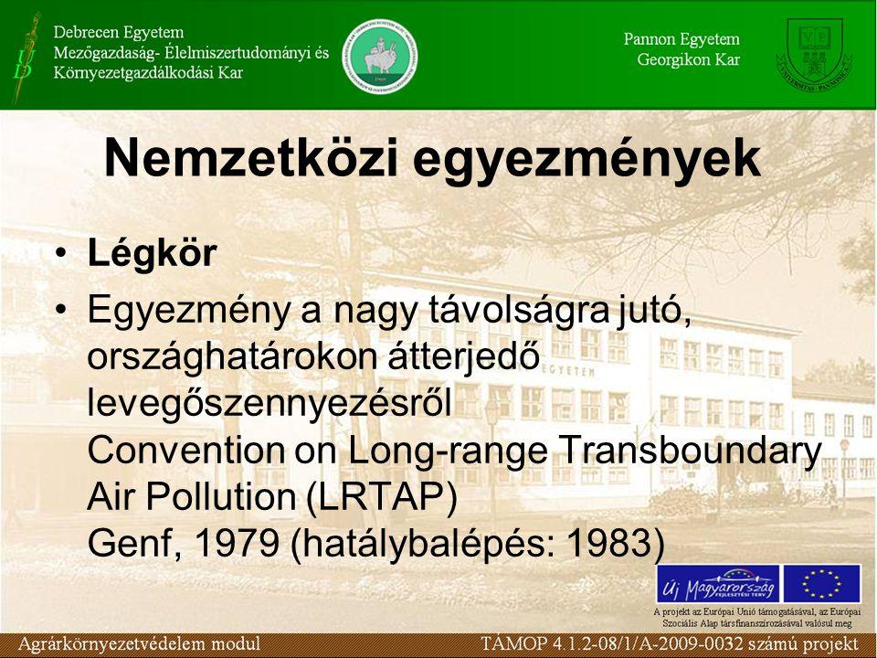 Egyezmény az ózonréteg védelméről Convention for the Protection of the Ozone Layer Bécs, 1985 (1988) Jegyzőkönyv az ózonréteget lebontó anyagokról Protocol on Substances that Deplete the Ozone layer Montreál, 1987 Éghajlatváltozási Keretegyezmény United Nations Framework Convention on Climate Change (FCCC) New York, 1992 (1994)