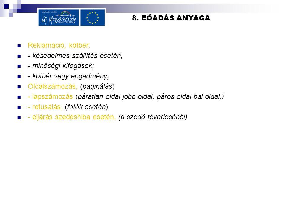 8. EŐADÁS ANYAGA Reklamáció, kötbér: - késedelmes szállítás esetén; - minőségi kifogások; - kötbér vagy engedmény; Oldalszámozás, (paginálás) - lapszá