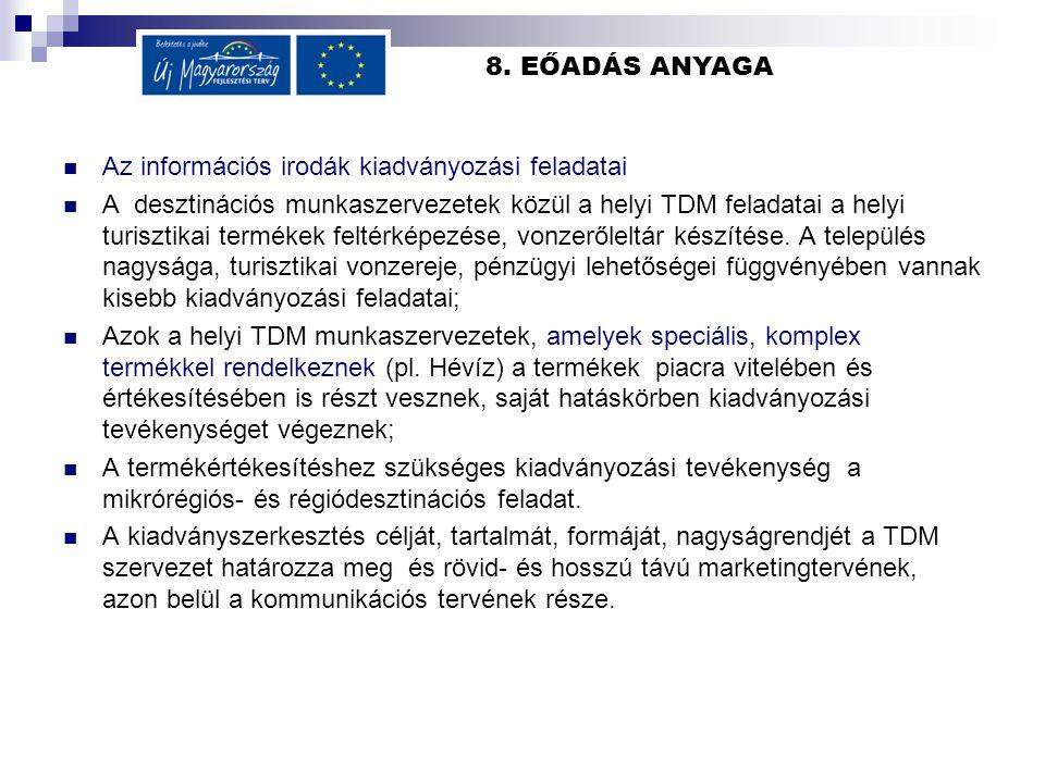 8. EŐADÁS ANYAGA Az információs irodák kiadványozási feladatai A desztinációs munkaszervezetek közül a helyi TDM feladatai a helyi turisztikai terméke