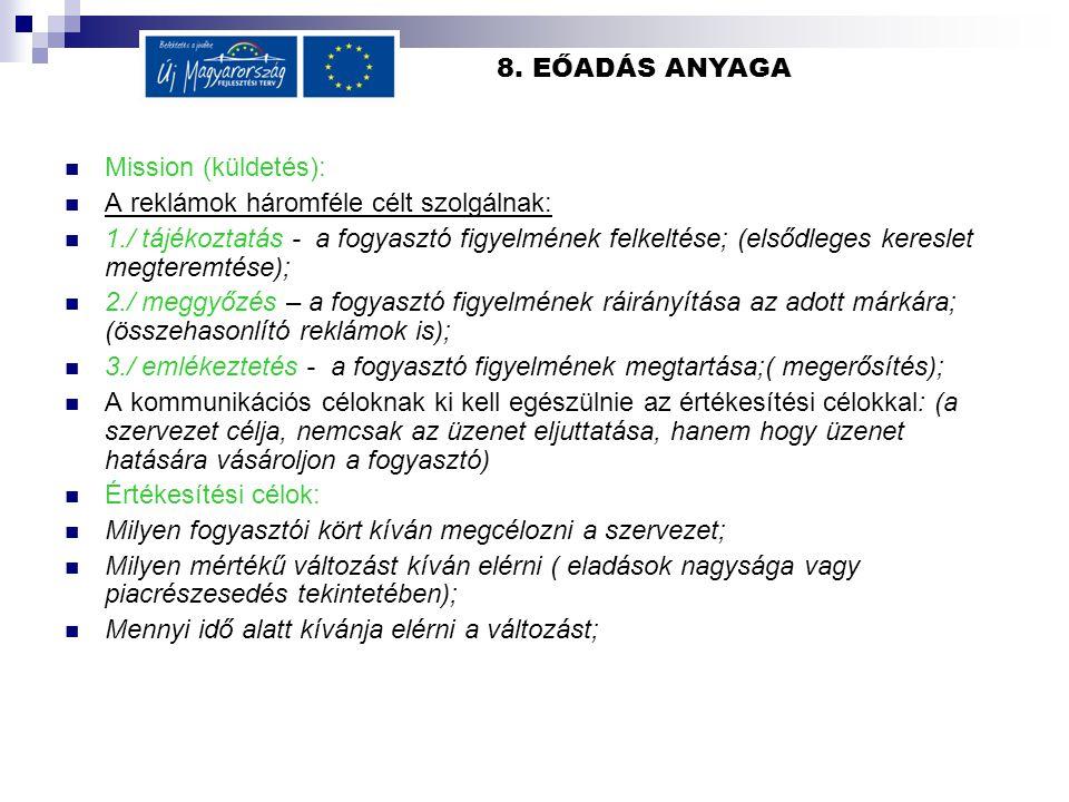 8. EŐADÁS ANYAGA Mission (küldetés): A reklámok háromféle célt szolgálnak: 1./ tájékoztatás - a fogyasztó figyelmének felkeltése; (elsődleges kereslet