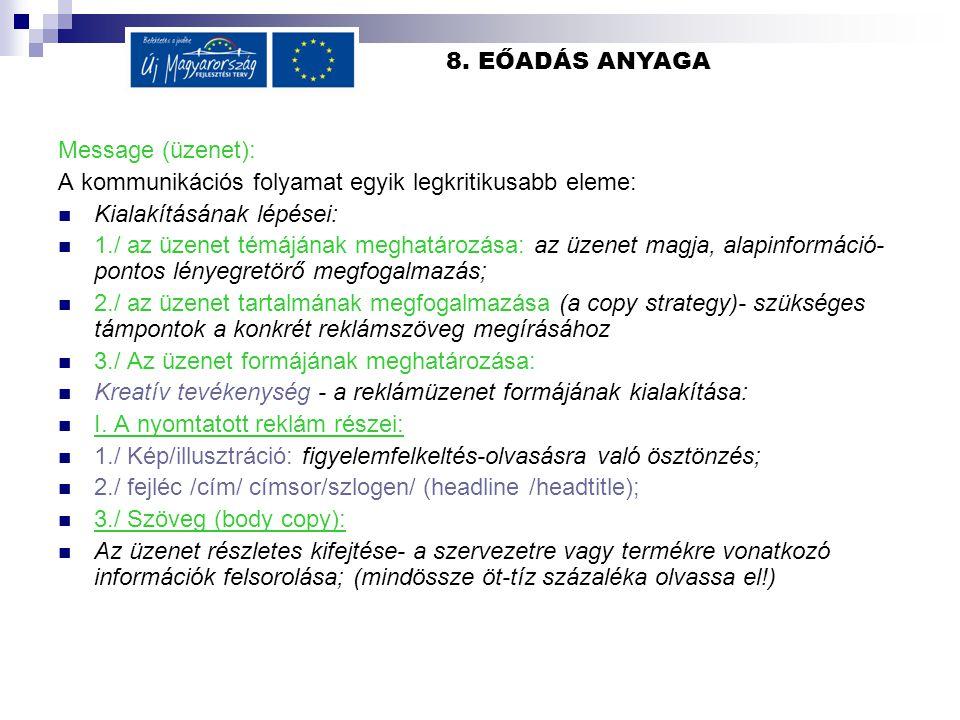 8. EŐADÁS ANYAGA Message (üzenet): A kommunikációs folyamat egyik legkritikusabb eleme: Kialakításának lépései: 1./ az üzenet témájának meghatározása: