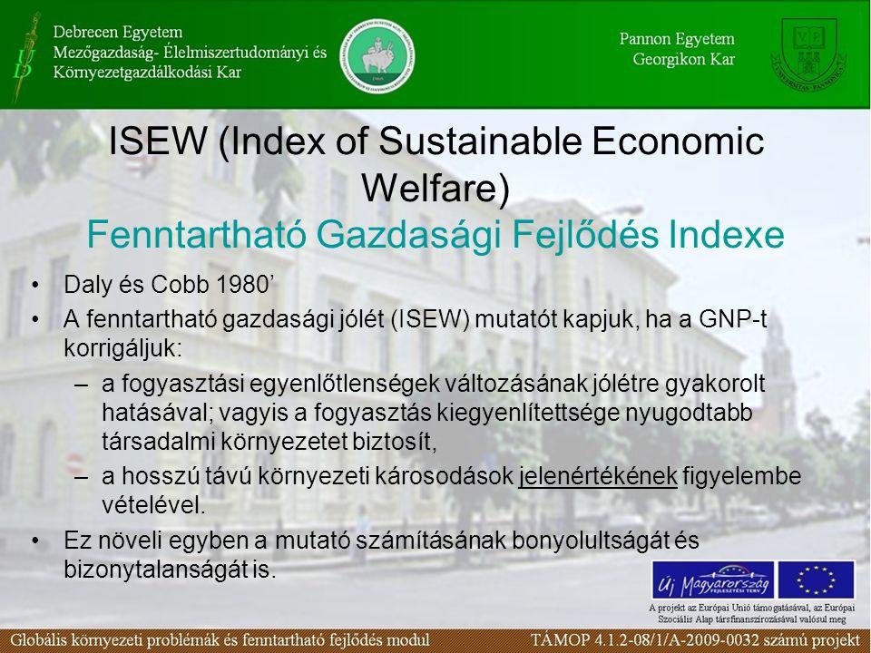 ISEW (Index of Sustainable Economic Welfare) Fenntartható Gazdasági Fejlődés Indexe Daly és Cobb 1980' A fenntartható gazdasági jólét (ISEW) mutatót k