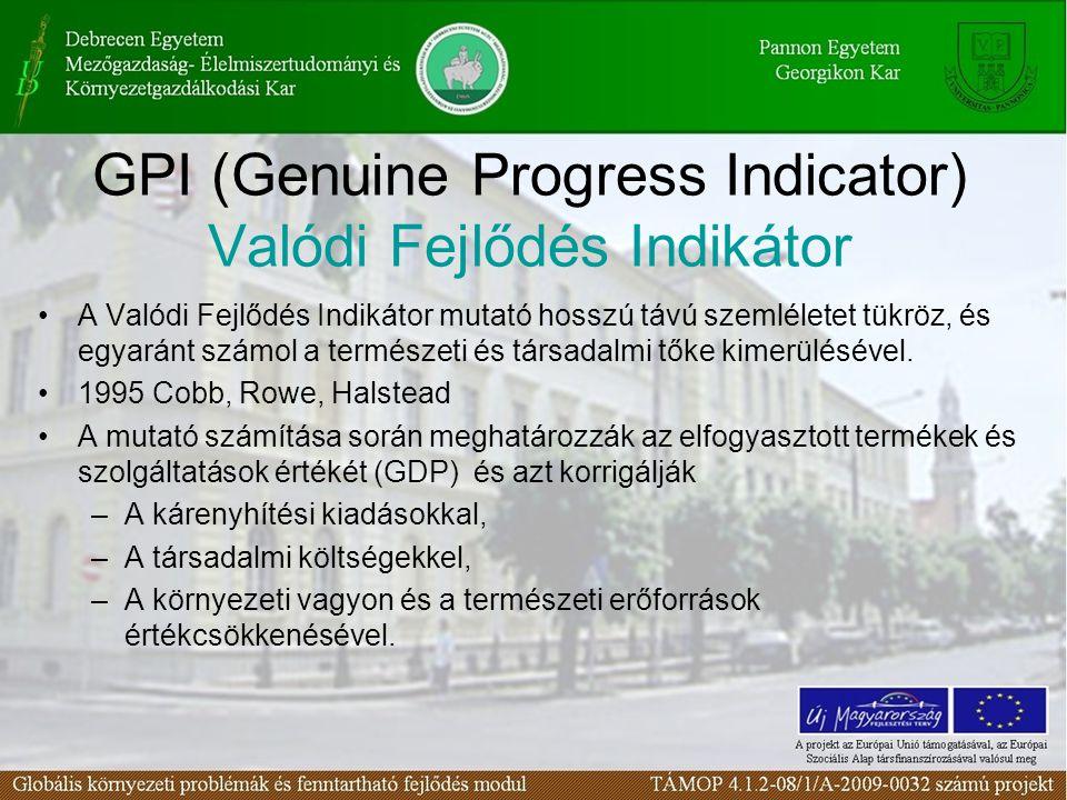 GPI (Genuine Progress Indicator) Valódi Fejlődés Indikátor A Valódi Fejlődés Indikátor mutató hosszú távú szemléletet tükröz, és egyaránt számol a ter