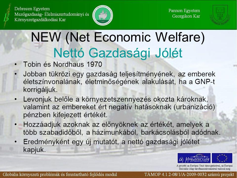 NEW (Net Economic Welfare) Nettó Gazdasági Jólét Tobin és Nordhaus 1970 Jobban tükrözi egy gazdaság teljesítményének, az emberek életszínvonalának, él