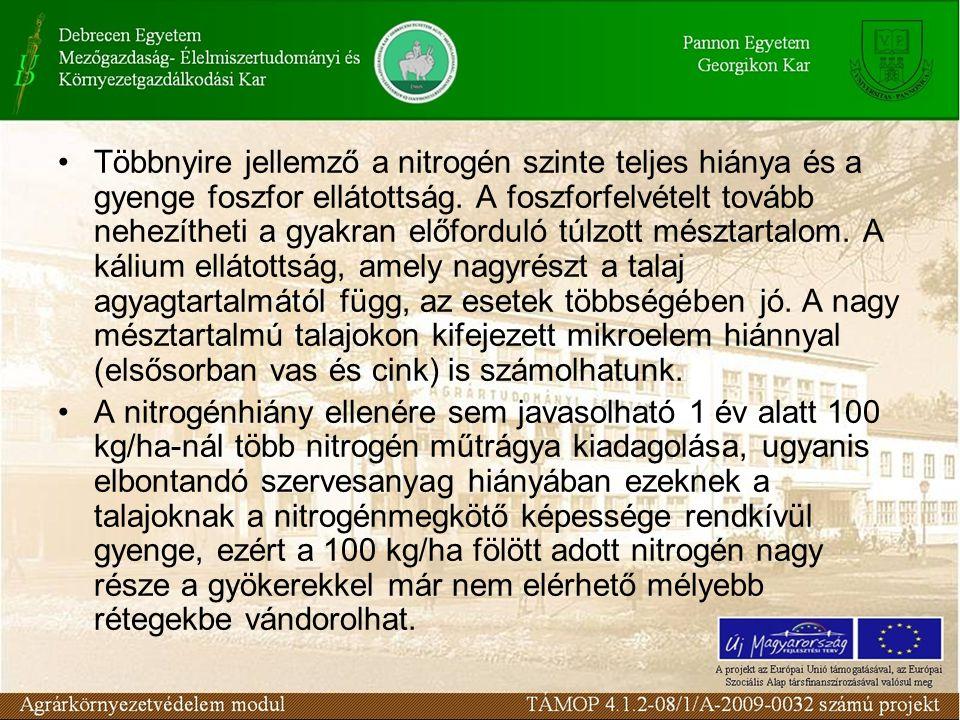 Többnyire jellemző a nitrogén szinte teljes hiánya és a gyenge foszfor ellátottság. A foszforfelvételt tovább nehezítheti a gyakran előforduló túlzott