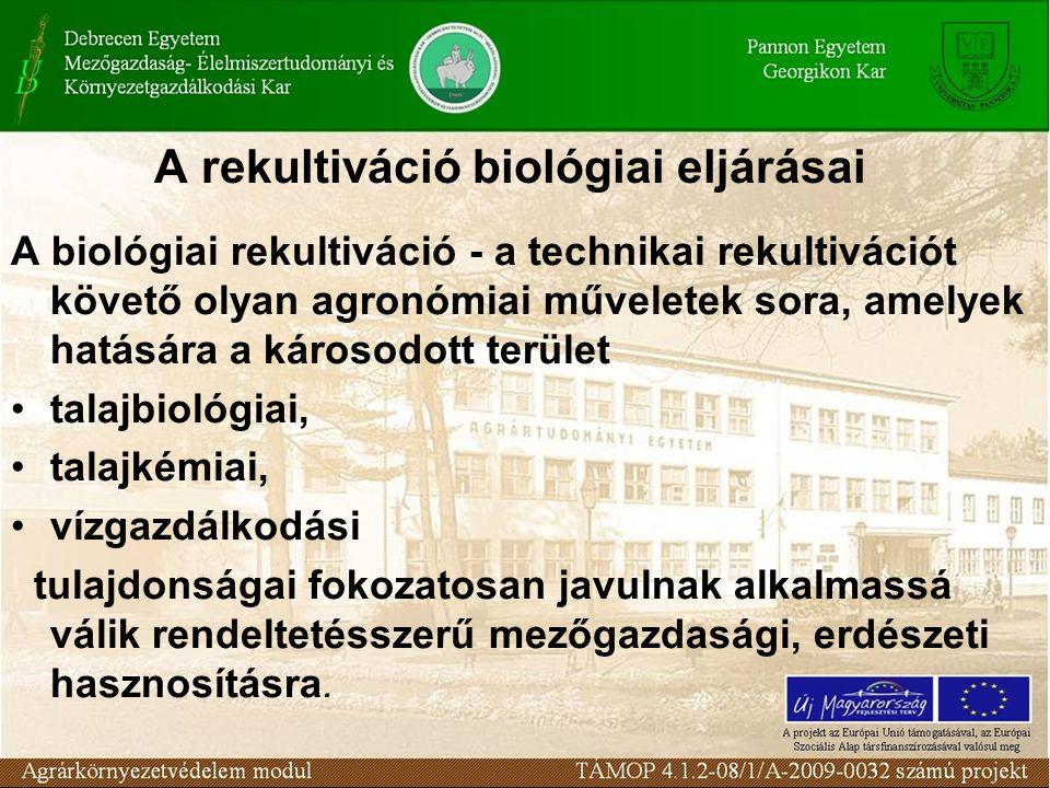 A rekultiváció biológiai eljárásai A biológiai rekultiváció - a technikai rekultivációt követő olyan agronómiai műveletek sora, amelyek hatására a kár
