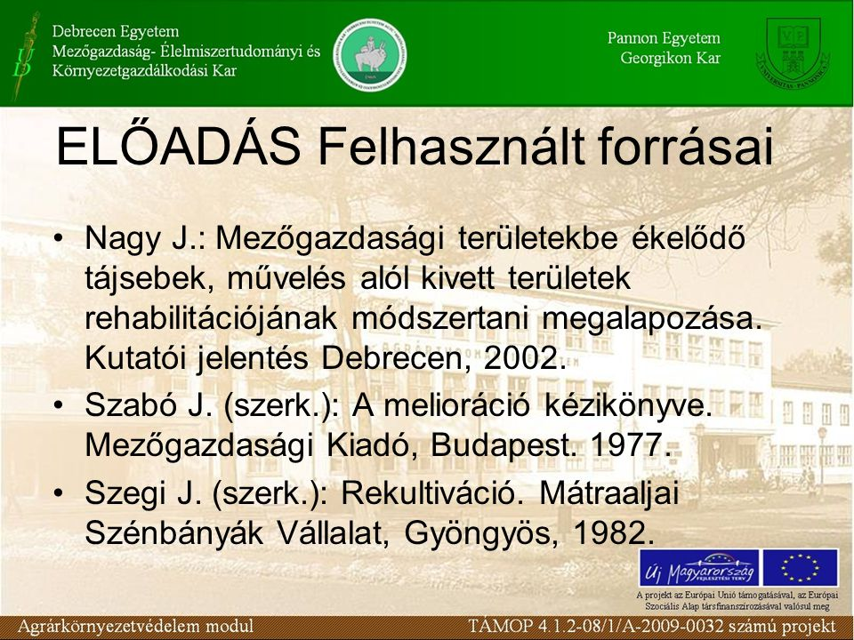 ELŐADÁS Felhasznált forrásai Nagy J.: Mezőgazdasági területekbe ékelődő tájsebek, művelés alól kivett területek rehabilitációjának módszertani megalap