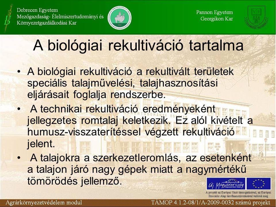 A biológiai rekultiváció tartalma A biológiai rekultiváció a rekultivált területek speciális talajművelési, talajhasznosítási eljárásait foglalja rend