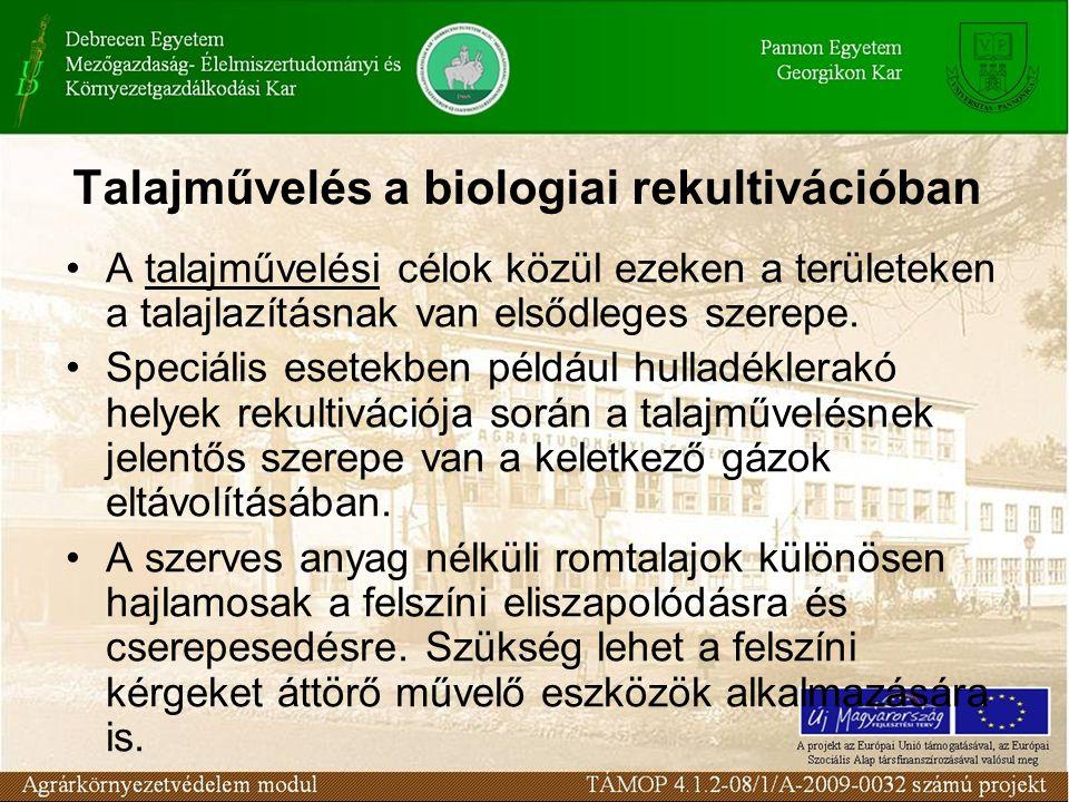 Talajművelés a biologiai rekultivációban A talajművelési célok közül ezeken a területeken a talajlazításnak van elsődleges szerepe. Speciális esetekbe