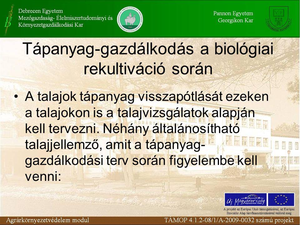 Tápanyag-gazdálkodás a biológiai rekultiváció során A talajok tápanyag visszapótlását ezeken a talajokon is a talajvizsgálatok alapján kell tervezni.