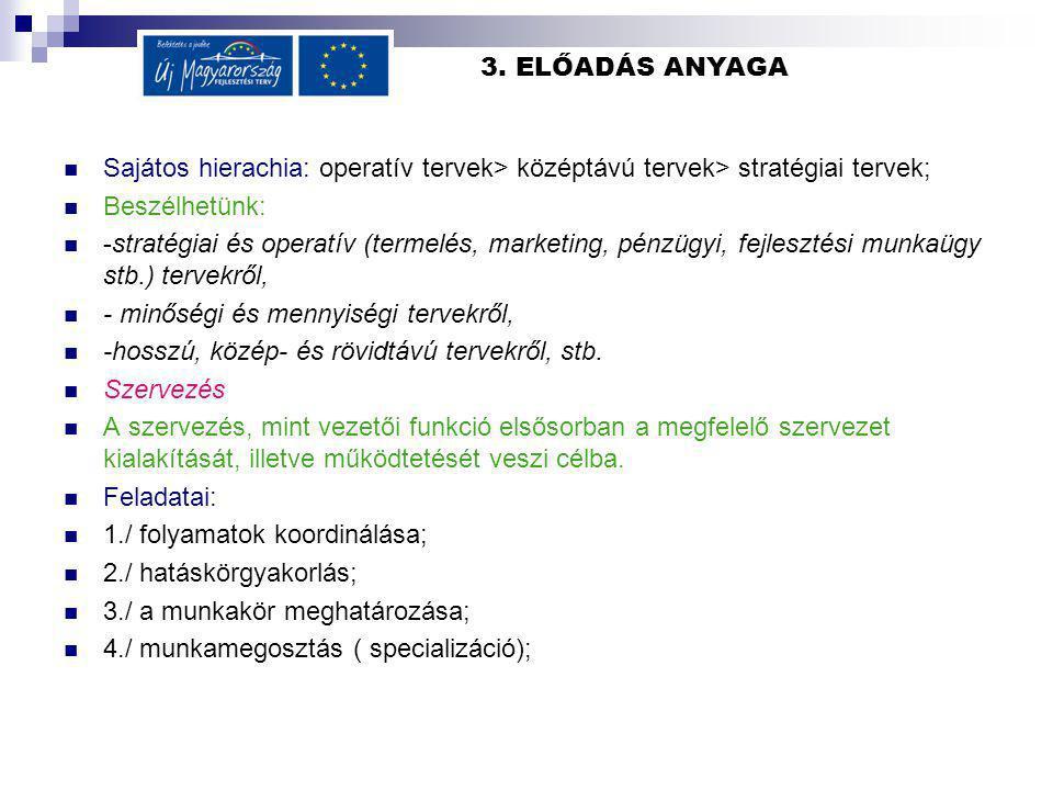 3. ELŐADÁS ANYAGA Sajátos hierachia: operatív tervek> középtávú tervek> stratégiai tervek; Beszélhetünk: -stratégiai és operatív (termelés, marketing,
