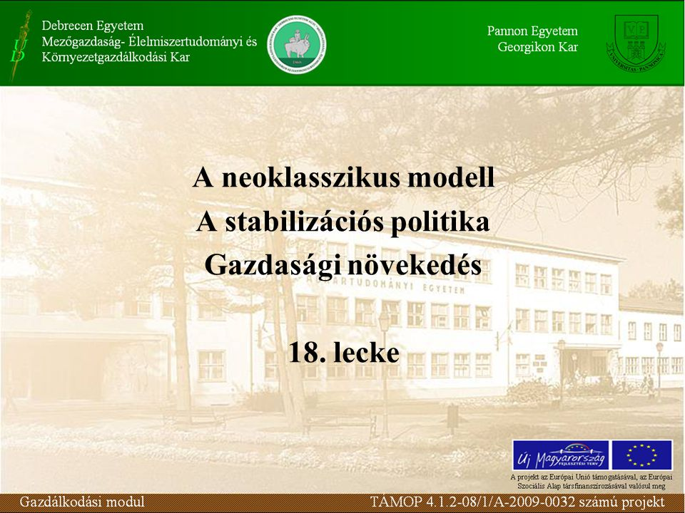 A neoklasszikus modell A stabilizációs politika Gazdasági növekedés 18. lecke