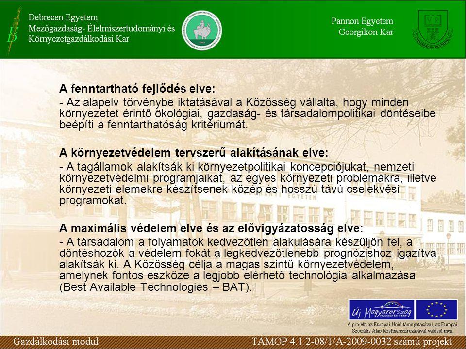 A fenntartható fejlődés elve: - Az alapelv törvénybe iktatásával a Közösség vállalta, hogy minden környezetet érintő ökológiai, gazdaság- és társadalompolitikai döntéseibe beépíti a fenntarthatóság kritériumát.