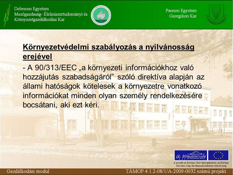 """Környezetvédelmi szabályozás a nyilvánosság erejével - A 90/313/EEC """"a környezeti információkhoz való hozzájutás szabadságáról szóló direktíva alapján az állami hatóságok kötelesek a környezetre vonatkozó információkat minden olyan személy rendelkezésére bocsátani, aki ezt kéri."""