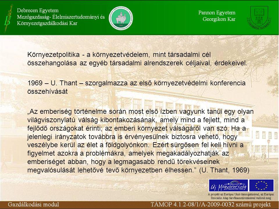 Környezetpolitika - a környezetvédelem, mint társadalmi cél összehangolása az egyéb társadalmi alrendszerek céljaival, érdekeivel.