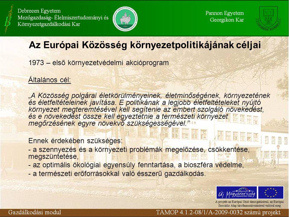 """Az Európai Közösség környezetpolitikájának céljai 1973 – első környezetvédelmi akcióprogram Általános cél: """"A Közösség polgárai életkörülményeinek, életminőségének, környezetének és életfeltételeinek javítása."""
