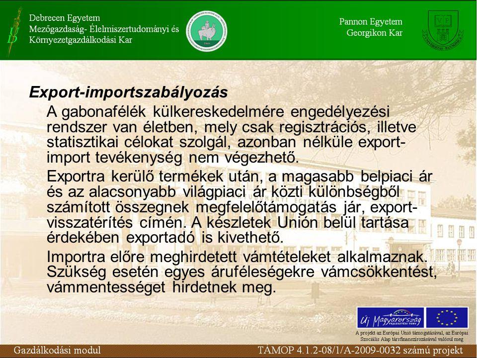 Export-importszabályozás A gabonafélék külkereskedelmére engedélyezési rendszer van életben, mely csak regisztrációs, illetve statisztikai célokat szo