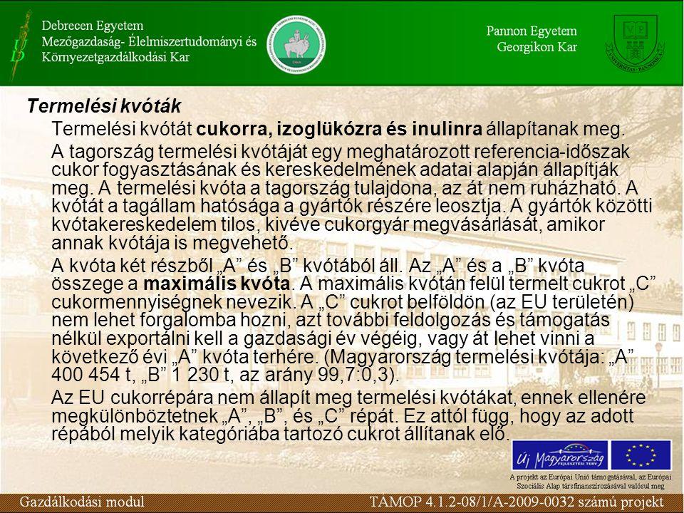 Termelési kvóták Termelési kvótát cukorra, izoglükózra és inulinra állapítanak meg. A tagország termelési kvótáját egy meghatározott referencia-idősza
