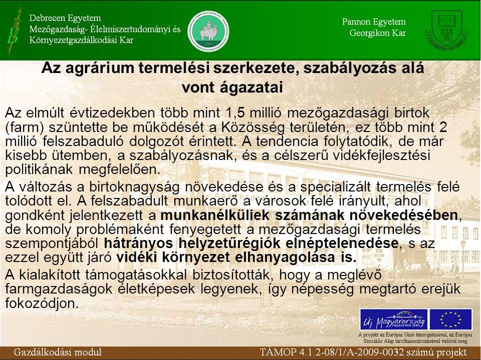 Az agrárium termelési szerkezete, szabályozás alá vont ágazatai Az elmúlt évtizedekben több mint 1,5 millió mezőgazdasági birtok (farm) szüntette be m