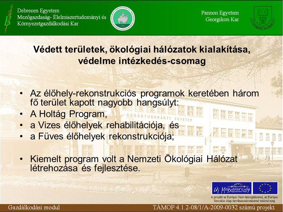 Védett területek, ökológiai hálózatok kialakítása, védelme intézkedés-csomag Az élőhely-rekonstrukciós programok keretében három fő terület kapott nagyobb hangsúlyt: A Holtág Program, a Vizes élőhelyek rehabilitációja, és a Füves élőhelyek rekonstrukciója; Kiemelt program volt a Nemzeti Ökológiai Hálózat létrehozása és fejlesztése.