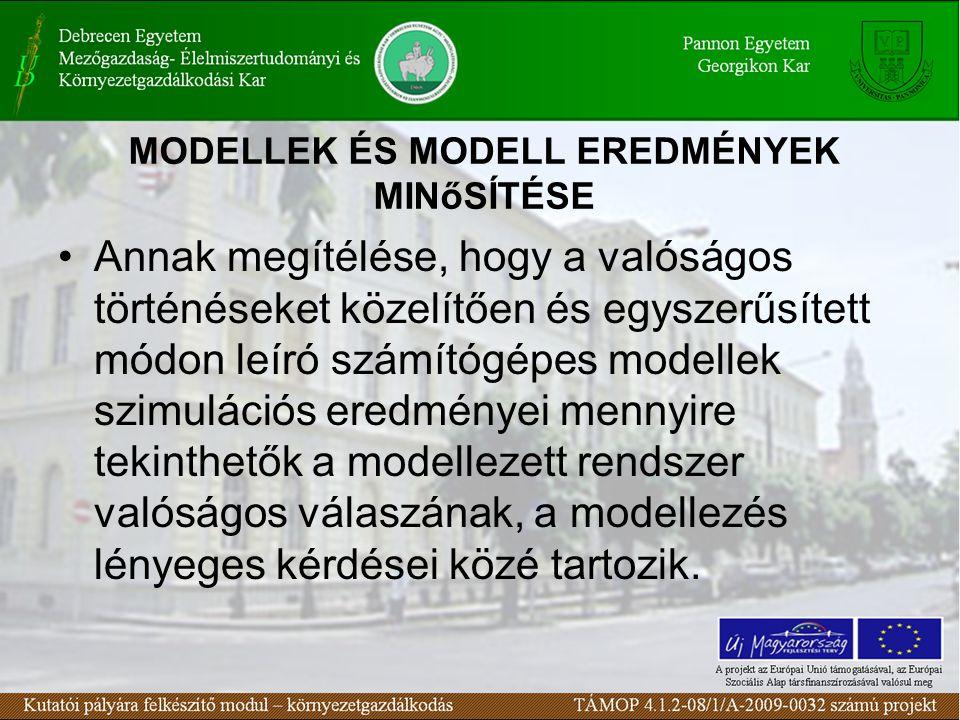 MODELLEK ÉS MODELL EREDMÉNYEK MINőSÍTÉSE Annak megítélése, hogy a valóságos történéseket közelítően és egyszerűsített módon leíró számítógépes modellek szimulációs eredményei mennyire tekinthetők a modellezett rendszer valóságos válaszának, a modellezés lényeges kérdései közé tartozik.