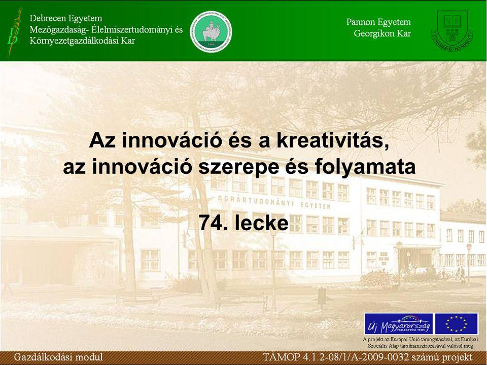 Az innováció és a kreativitás, az innováció szerepe és folyamata 74. lecke