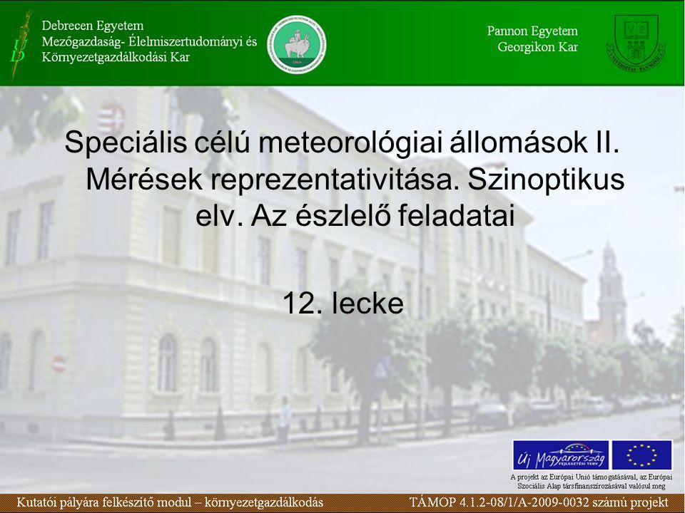 Speciális célú meteorológiai állomások II. Mérések reprezentativitása. Szinoptikus elv. Az észlelő feladatai 12. lecke