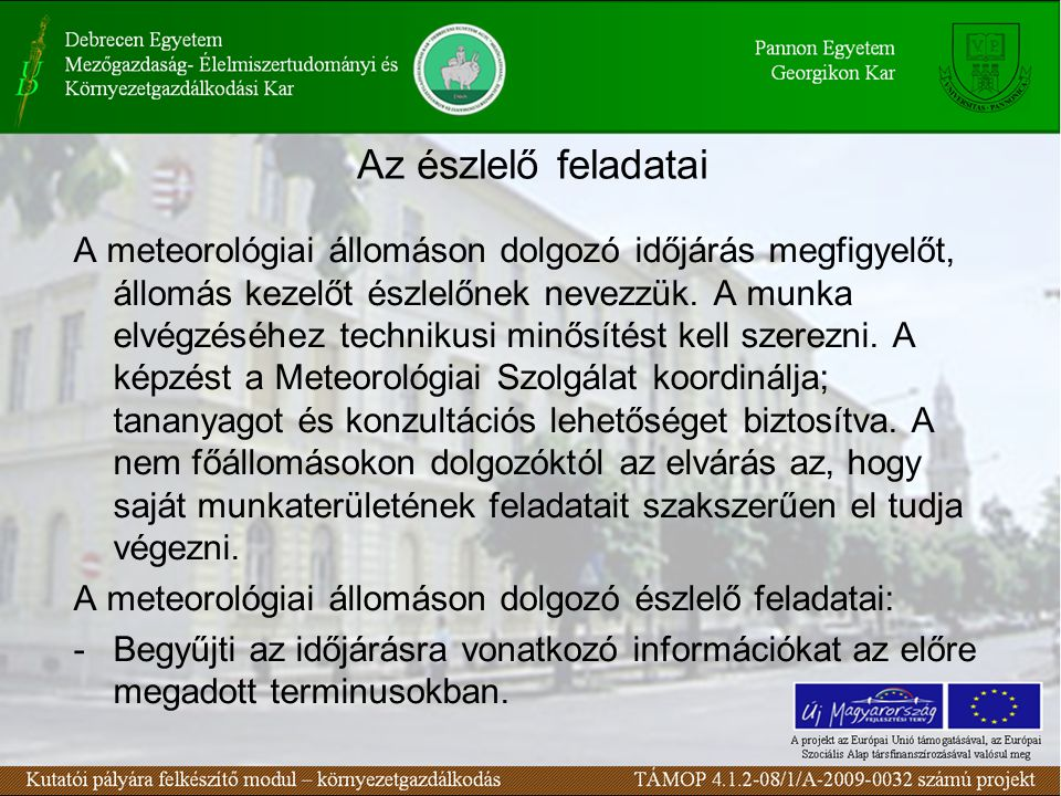 Az észlelő feladatai A meteorológiai állomáson dolgozó időjárás megfigyelőt, állomás kezelőt észlelőnek nevezzük. A munka elvégzéséhez technikusi minő