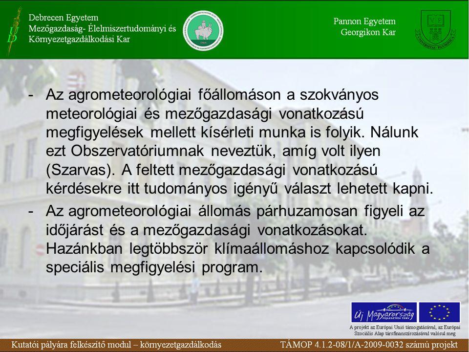 -Az agrometeorológiai főállomáson a szokványos meteorológiai és mezőgazdasági vonatkozású megfigyelések mellett kísérleti munka is folyik. Nálunk ezt