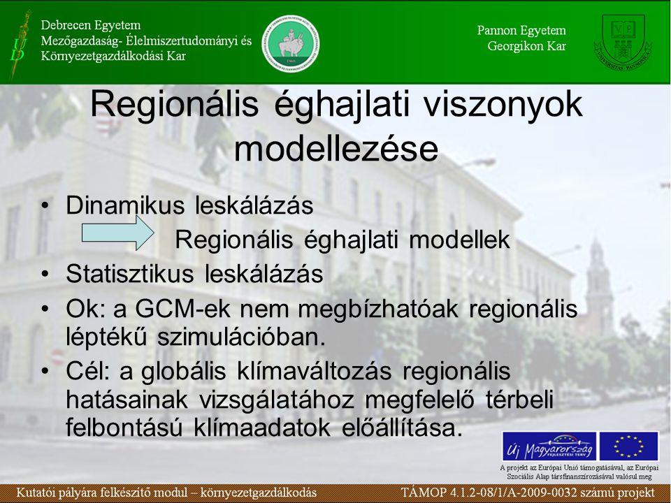Regionális éghajlati viszonyok modellezése Dinamikus leskálázás Regionális éghajlati modellek Statisztikus leskálázás Ok: a GCM-ek nem megbízhatóak regionális léptékű szimulációban.