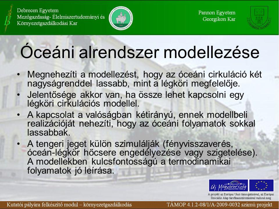Óceáni alrendszer modellezése Megnehezíti a modellezést, hogy az óceáni cirkuláció két nagyságrenddel lassabb, mint a légköri megfelelője.