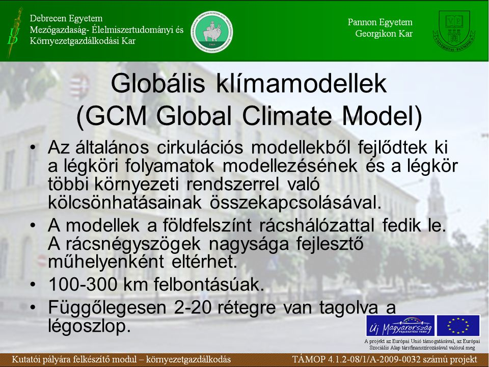 Globális klímamodellek (GCM Global Climate Model) Az általános cirkulációs modellekből fejlődtek ki a légköri folyamatok modellezésének és a légkör többi környezeti rendszerrel való kölcsönhatásainak összekapcsolásával.