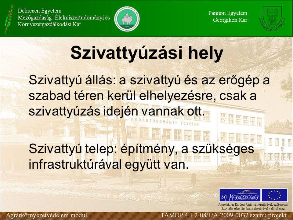 Szivattyúzási hely Szivattyú állás: a szivattyú és az erőgép a szabad téren kerül elhelyezésre, csak a szivattyúzás idején vannak ott.