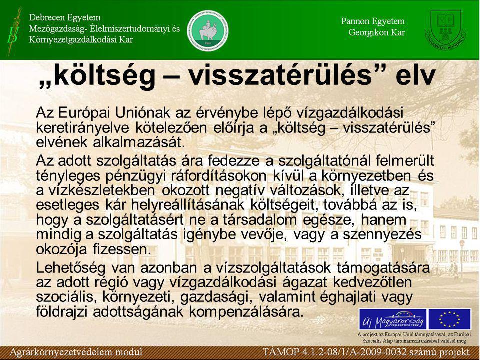 """""""költség – visszatérülés"""" elv Az Európai Uniónak az érvénybe lépő vízgazdálkodási keretirányelve kötelezően előírja a """"költség – visszatérülés"""" elvéne"""