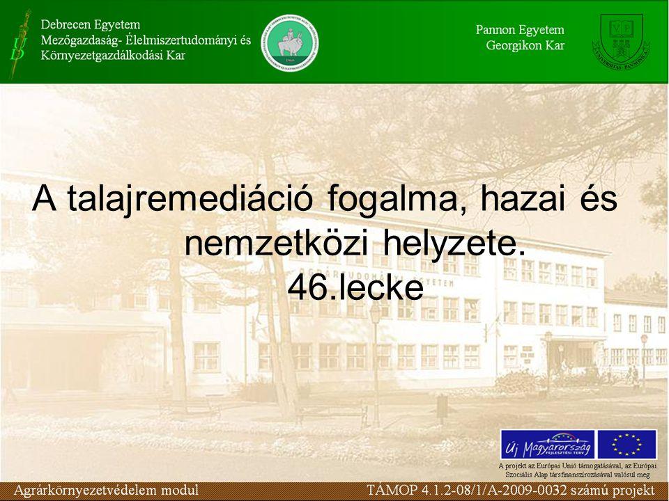A talajremediáció fogalma, hazai és nemzetközi helyzete. 46.lecke
