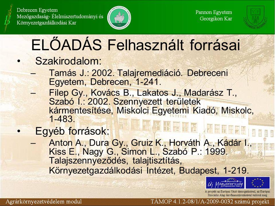 Szakirodalom: –Tamás J.: 2002. Talajremediáció. Debreceni Egyetem, Debrecen, 1-241.