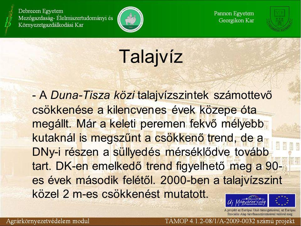 Talajvíz - A Duna-Tisza közi talajvízszintek számottevő csökkenése a kilencvenes évek közepe óta megállt. Már a keleti peremen fekvő mélyebb kutaknál