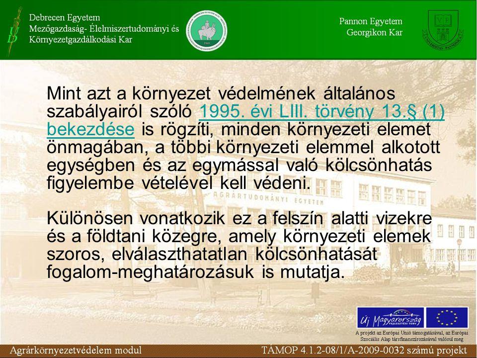 Mint azt a környezet védelmének általános szabályairól szóló 1995. évi LIII. törvény 13.§ (1) bekezdése is rögzíti, minden környezeti elemet önmagában
