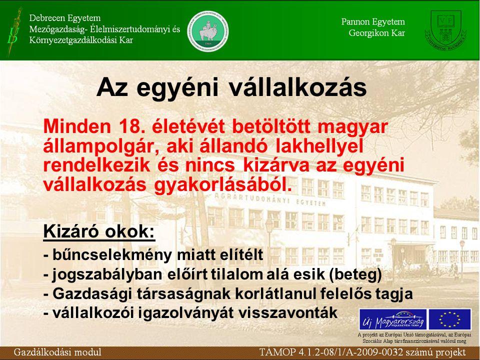 Az egyéni vállalkozás Minden 18. életévét betöltött magyar állampolgár, aki állandó lakhellyel rendelkezik és nincs kizárva az egyéni vállalkozás gyak