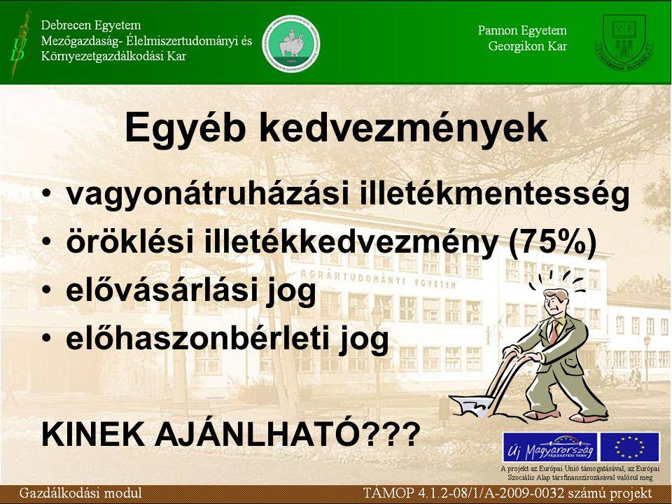 Egyéb kedvezmények vagyonátruházási illetékmentesség öröklési illetékkedvezmény (75%) elővásárlási jog előhaszonbérleti jog KINEK AJÁNLHATÓ???