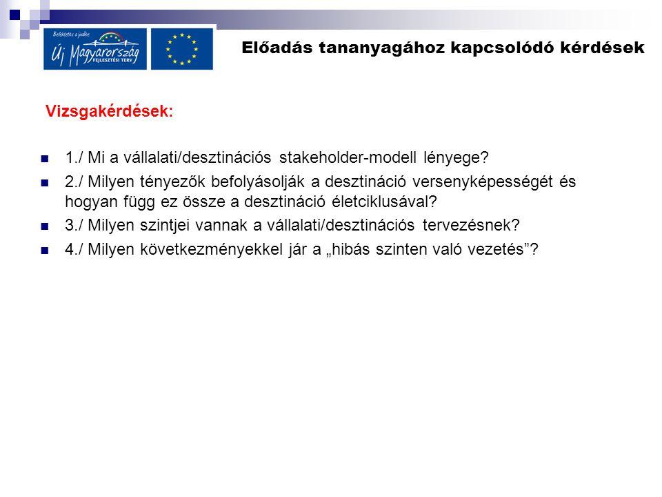 Előadás tananyagához kapcsolódó kérdések Vizsgakérdések: 1./ Mi a vállalati/desztinációs stakeholder-modell lényege.