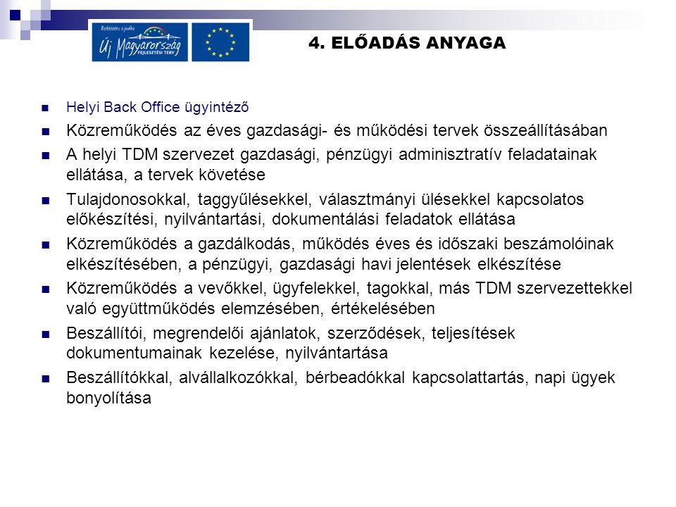 4. ELŐADÁS ANYAGA Helyi Back Office ügyintéző Közreműködés az éves gazdasági- és működési tervek összeállításában A helyi TDM szervezet gazdasági, pén