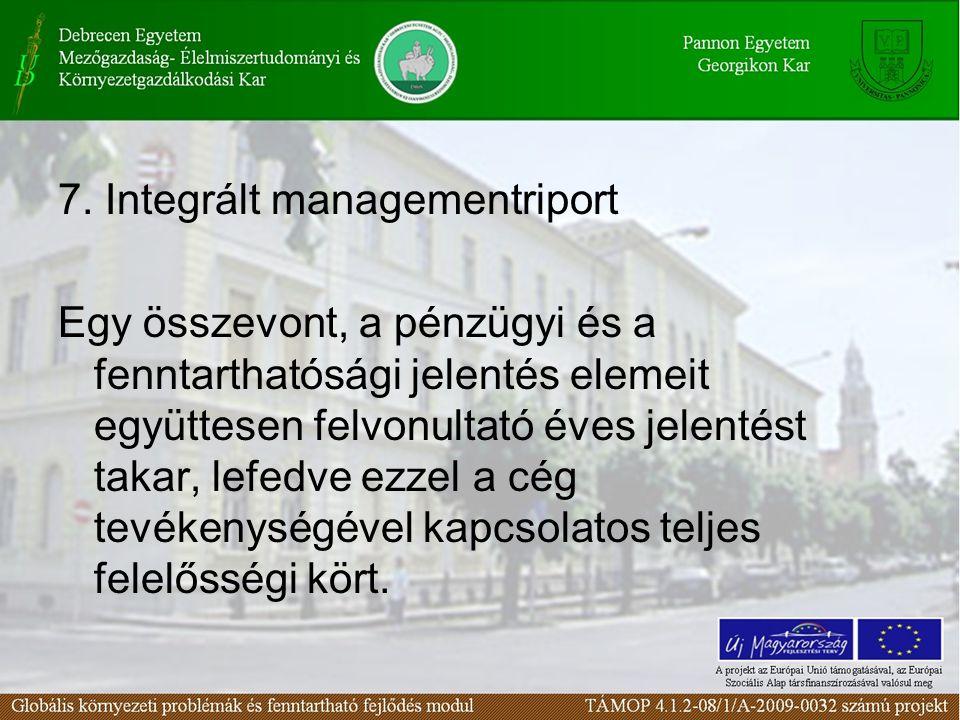 7. Integrált managementriport Egy összevont, a pénzügyi és a fenntarthatósági jelentés elemeit együttesen felvonultató éves jelentést takar, lefedve e